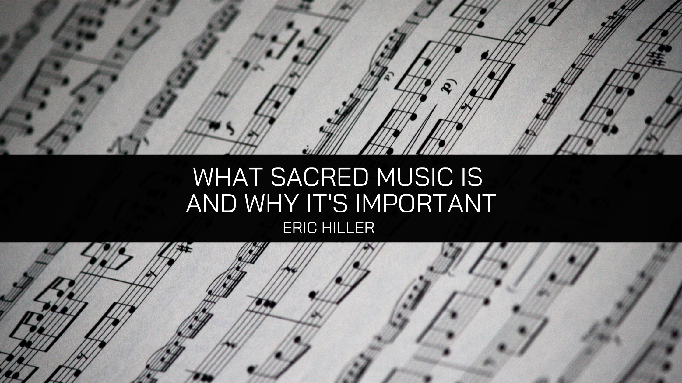 Eric Hiller Explains What Sacred Music Is and Why It's Important